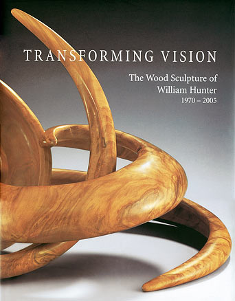 Transforming Vision: The Wood Sculpture of William Hunter, 1970—2005 ...