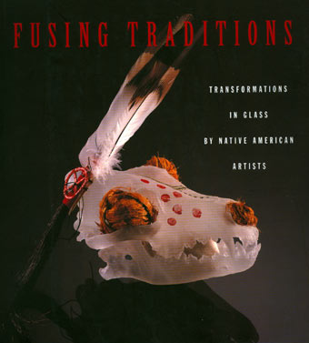 Fusing Traditions - Transformations in Glass by Native American Artists